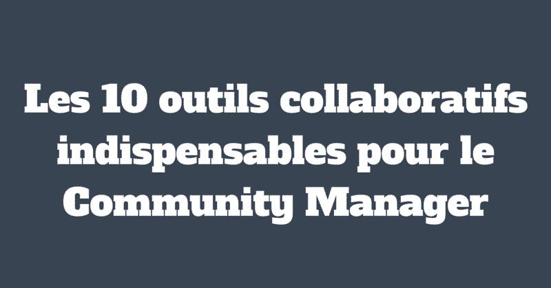 Les 10 outils collaboratifs indispensables pour le Community Manager