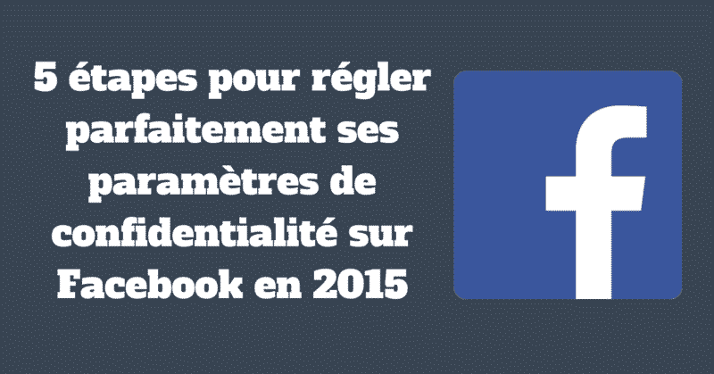Regler ses parametres de confidentialite Facebook