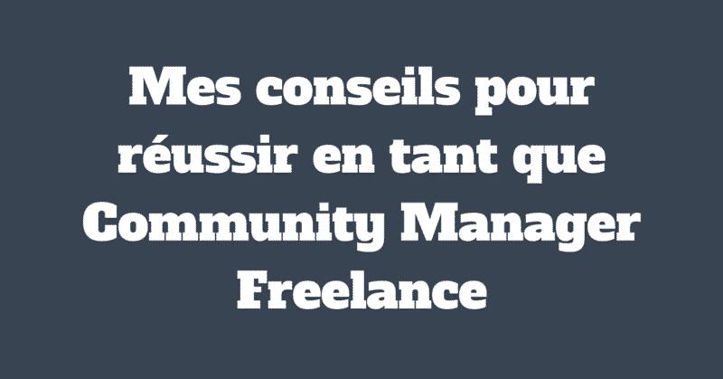 Mes conseils pour reussir en tant que Community Manager Freelance