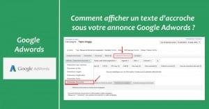 Comment afficher un texte d'accroche sous votre annonce Google Adwords ?