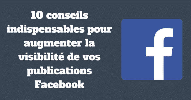 Augmenter visibilite publications Facebook