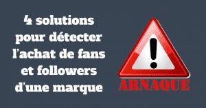 4 solutions pour détecter l'achat de fans et followers d'une marque