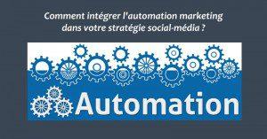 Comment intégrer l'automation marketing dans votre stratégie social-média ?