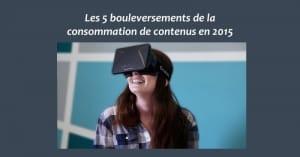 Les 5 bouleversements de la consommation de contenus en 2015