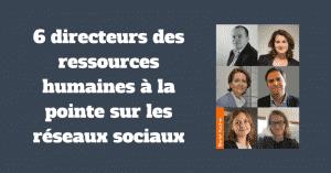 6 directeurs des ressources humaines à la pointe sur les réseaux sociaux