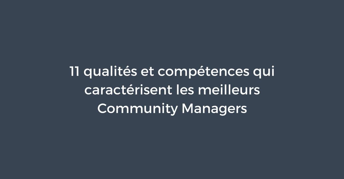 11 qualit u00e9s et comp u00e9tences qui caract u00e9risent les meilleurs community managers