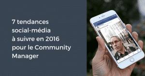 7 tendances social-média à suivre en 2016 pour le Community Manager