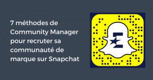 7 méthodes de Community Manager pour recruter sa communauté de marque sur Snapchat