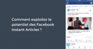Comment exploiter le potentiel des Facebook Instant Articles ?