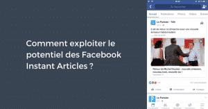 Comment exploiter le potentiel des Facebook Instant Articles ?