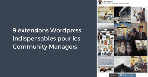 9 extensions Wordpress indispensables pour les Community Managers