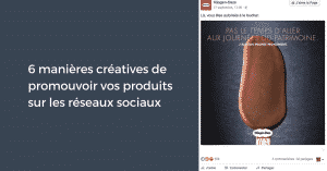 6 manières créatives de promouvoir vos produits sur les réseaux sociaux