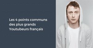 Les 4 points communs des plus grands Youtubeurs français