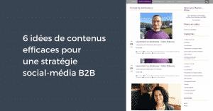 6 idées de contenus efficaces pour une stratégie social-média B2B
