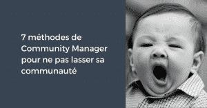 7 méthodes de Community Manager pour ne pas lasser sa communauté
