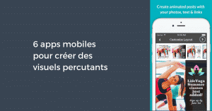 6 apps mobiles pour créer des visuels percutants