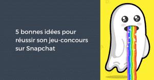 5 bonnes idées pour réussir son jeu-concours sur Snapchat