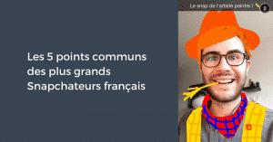 Les 5 points communs des plus grands Snapchateurs français