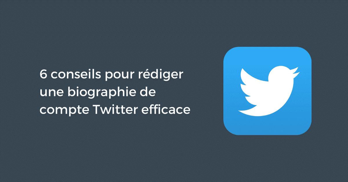 6 conseils pour rédiger une biographie de compte Twitter efficace