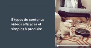 5 types de contenus vidéos efficaces et simples à produire