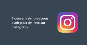 7 conseils simples pour avoir plus de likes sur Instagram