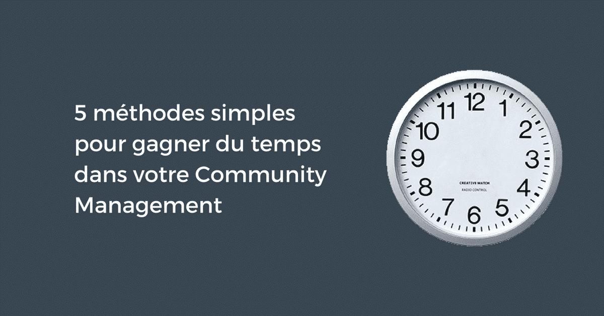 5 méthodes simples pour gagner du temps dans votre Community Management