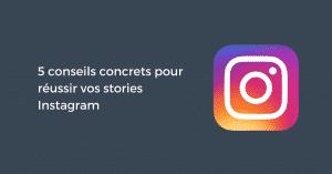 5 conseils concrets pour réussir vos stories Instagram