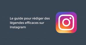 Le guide pour rédiger des légendes efficaces sur Instagram