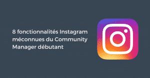 8 fonctionnalités Instagram méconnues du Community Manager débutant