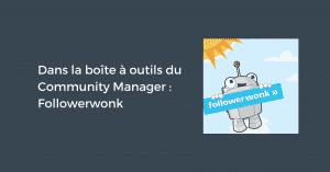 Dans la boîte à outils du Community Manager : Followerwonk