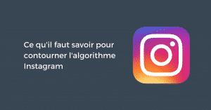 Ce qu'il faut savoir pour contourner l'algorithme Instagram