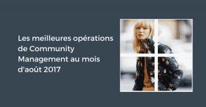 Les meilleures opérations de Community Management au mois d'août 2017