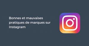 Bonnes et mauvaises pratiques de marques sur Instagram