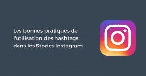 Les bonnes pratiques de l'utilisation des hashtags dans les Stories Instagram