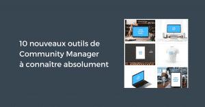 10 nouveaux outils de Community Manager à connaître absolument