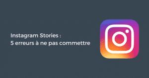 Instagram Stories : 5 erreurs à ne pas commettre