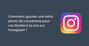 Comment ajouter une belle photo de couverture pour vos Stories à la une sur Instagram ?