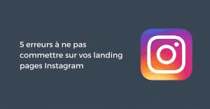 5 erreurs à ne pas commettre sur vos landing pages Instagram