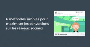 6 méthodes simples pour maximiser les conversions sur les réseaux sociaux