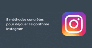 8 méthodes concrètes pour déjouer l'algorithme Instagram
