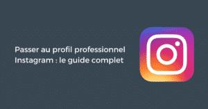 Passer au profil professionnel Instagram : le guide complet