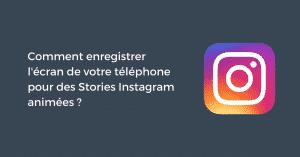 Comment enregistrer l'écran de votre téléphone pour des Stories Instagram animées ?