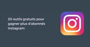 20 outils gratuits pour gagner plus d'abonnés Instagram