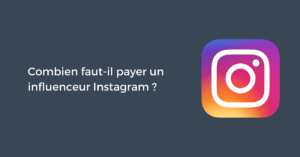 Combien faut-il payer un influenceur Instagram ?