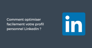Comment optimiser facilement votre profil personnel LinkedIn ?