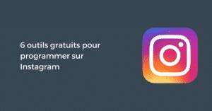 6 outils gratuits pour programmer sur Instagram