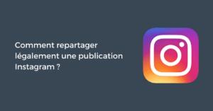 Comment repartager légalement une publication Instagram ?