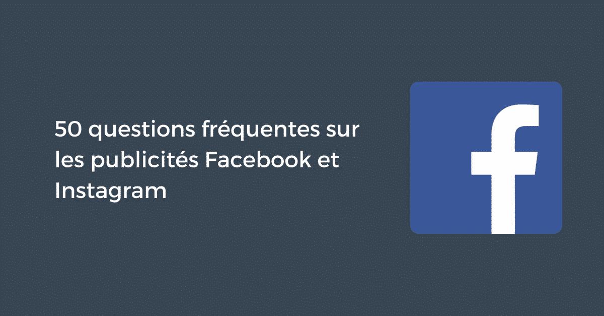 50 questions fréquentes sur les publicités Facebook et Instagram