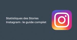 Statistiques des Stories Instagram : le guide complet