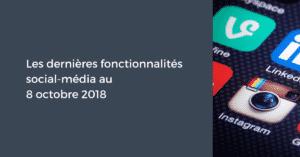 Les dernières fonctionnalités social-média pour le Community Manager au 8 octobre 2018